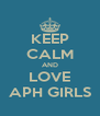 KEEP CALM AND LOVE APH GIRLS - Personalised Poster A4 size