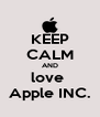 KEEP CALM AND love  Apple INC. - Personalised Poster A4 size