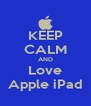 KEEP CALM AND Love Apple iPad - Personalised Poster A4 size