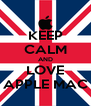 KEEP CALM AND LOVE APPLE MAC - Personalised Poster A4 size