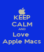 KEEP CALM AND Love  Apple Macs - Personalised Poster A4 size