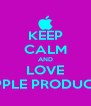 KEEP CALM AND LOVE APPLE PRODUCTS - Personalised Poster A4 size
