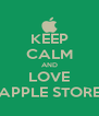 KEEP CALM AND LOVE APPLE STORE - Personalised Poster A4 size