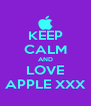 KEEP CALM AND LOVE APPLE XXX - Personalised Poster A4 size