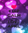 KEEP CALM AND LOVE APRIL - Personalised Poster A4 size