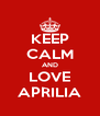 KEEP CALM AND LOVE APRILIA - Personalised Poster A4 size