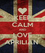 KEEP CALM AND LOVE APRILIAN  - Personalised Poster A4 size
