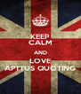 KEEP CALM AND LOVE APTTUS QUOTING - Personalised Poster A4 size