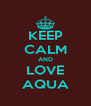 KEEP CALM AND LOVE AQUA - Personalised Poster A4 size