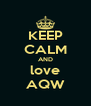 KEEP CALM AND love AQW - Personalised Poster A4 size