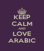 KEEP CALM AND LOVE ARABIC - Personalised Poster A4 size
