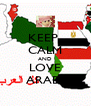 KEEP  CALM AND LOVE ARABS - Personalised Poster A4 size