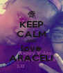 KEEP CALM AND love ARACELI - Personalised Poster A4 size