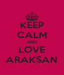 KEEP CALM AND LOVE ARAKSAN - Personalised Poster A4 size