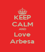 KEEP CALM AND Love Arbesa - Personalised Poster A4 size