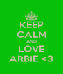 KEEP CALM AND LOVE ARBIE <3 - Personalised Poster A4 size