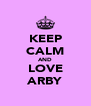 KEEP CALM AND LOVE ARBY - Personalised Poster A4 size