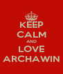 KEEP CALM AND LOVE ARCHAWIN - Personalised Poster A4 size