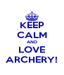 KEEP CALM AND LOVE ARCHERY! - Personalised Poster A4 size