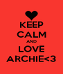 KEEP CALM AND LOVE ARCHIE<3 - Personalised Poster A4 size