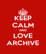 KEEP CALM AND LOVE ARCHIVE - Personalised Poster A4 size