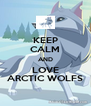 KEEP CALM AND LOVE ARCTIC WOLFS - Personalised Poster A4 size