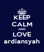 KEEP CALM AND LOVE ardiansyah - Personalised Poster A4 size