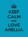 KEEP CALM AND LOVE ARELLIA - Personalised Poster A4 size