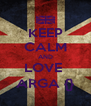 KEEP CALM AND LOVE  ARGA {} - Personalised Poster A4 size