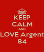 KEEP CALM AND LOVE Argent 84 - Personalised Poster A4 size