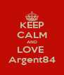 KEEP CALM AND LOVE  Argent84 - Personalised Poster A4 size