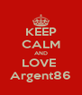 KEEP CALM AND LOVE  Argent86 - Personalised Poster A4 size
