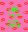 KEEP CALM AND LOVE ARIÑE  - Personalised Poster A4 size