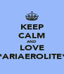 KEEP CALM AND LOVE *ARIAEROLITE* - Personalised Poster A4 size