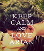 KEEP CALM AND LOVE ARIAN - Personalised Poster A4 size