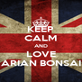 KEEP CALM AND LOVE ARIAN BONSAI - Personalised Poster A4 size