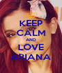 KEEP CALM AND LOVE ARIANA - Personalised Poster A4 size