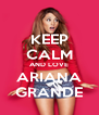 KEEP CALM AND LOVE ARIANA GRANDE - Personalised Poster A4 size