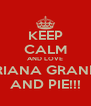 KEEP CALM AND LOVE ARIANA GRANDE AND PIE!!! - Personalised Poster A4 size