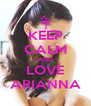 KEEP CALM AND LOVE ARIANNA - Personalised Poster A4 size