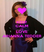 KEEP CALM AND LOVE ARIANNA TEDDER - Personalised Poster A4 size