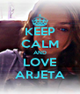 KEEP CALM AND LOVE ARJETA - Personalised Poster A4 size