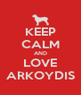 KEEP CALM AND LOVE ARKOYDIS - Personalised Poster A4 size