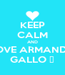 KEEP CALM AND LOVE ARMANDO GALLO ❤ - Personalised Poster A4 size