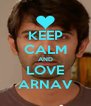KEEP CALM AND LOVE ARNAV - Personalised Poster A4 size