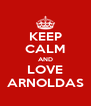 KEEP CALM AND LOVE ARNOLDAS - Personalised Poster A4 size