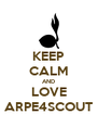 KEEP CALM AND LOVE ARPE4SCOUT - Personalised Poster A4 size