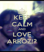KEEP CALM AND LOVE ARROZ!? - Personalised Poster A4 size