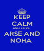 KEEP CALM AND LOVE  ARSE AND NOHA  - Personalised Poster A4 size