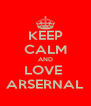 KEEP CALM AND LOVE  ARSERNAL - Personalised Poster A4 size